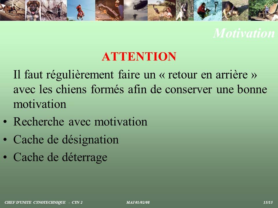 Motivation ATTENTION Il faut régulièrement faire un « retour en arrière » avec les chiens formés afin de conserver une bonne motivation Recherche avec
