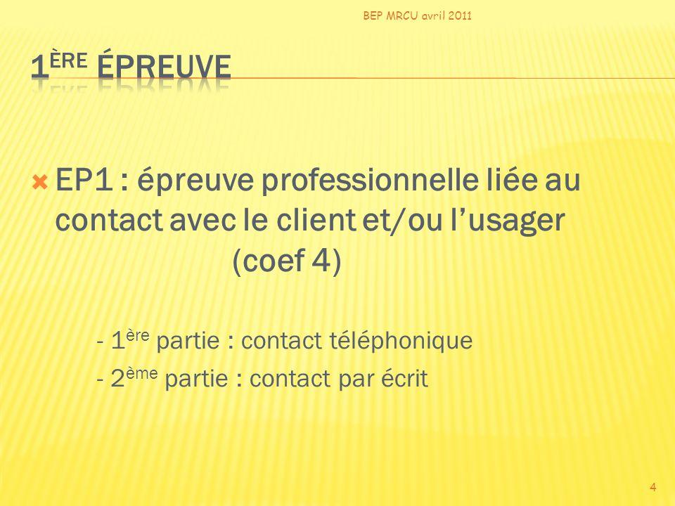 EP1 : épreuve professionnelle liée au contact avec le client et/ou lusager (coef 4) - 1 ère partie : contact téléphonique - 2 ème partie : contact par