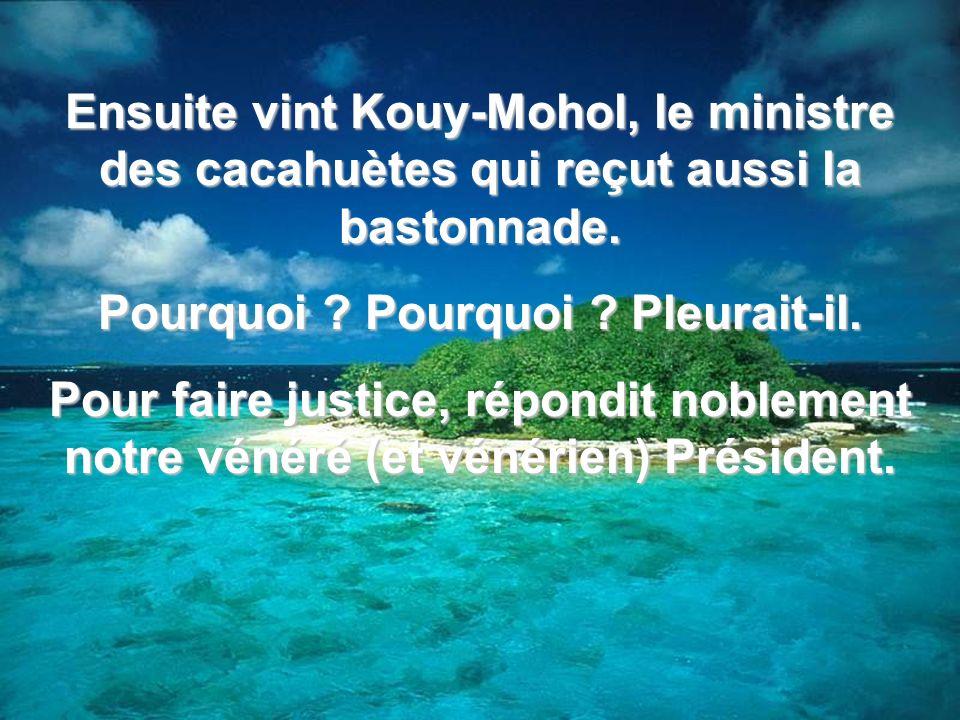 Ensuite vint Kouy-Mohol, le ministre des cacahuètes qui reçut aussi la bastonnade.
