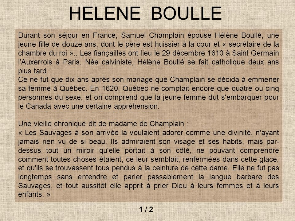HELENE BOULLE Durant son séjour en France, Samuel Champlain épouse Hélène Boullé, une jeune fille de douze ans, dont le père est huissier à la cour et « secrétaire de la chambre du roi »..