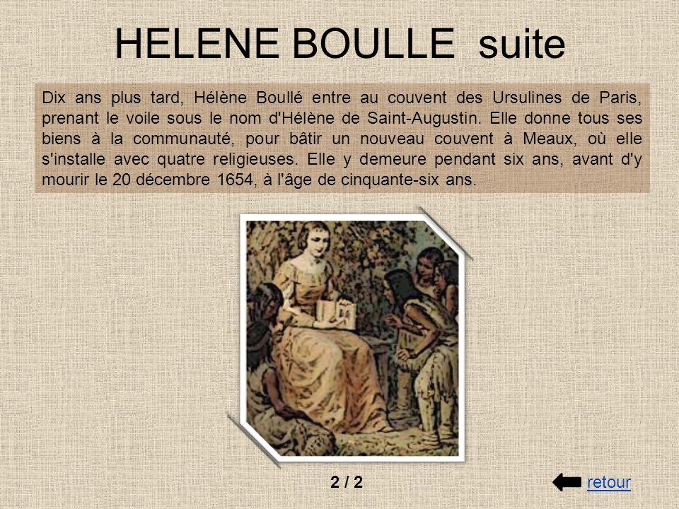 HELENE BOULLE suite Dix ans plus tard, Hélène Boullé entre au couvent des Ursulines de Paris, prenant le voile sous le nom d'Hélène de Saint-Augustin.