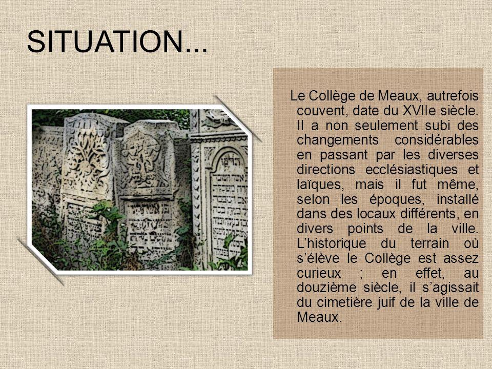 SITUATION... Le Collège de Meaux, autrefois couvent, date du XVIIe siècle. Il a non seulement subi des changements considérables en passant par les di