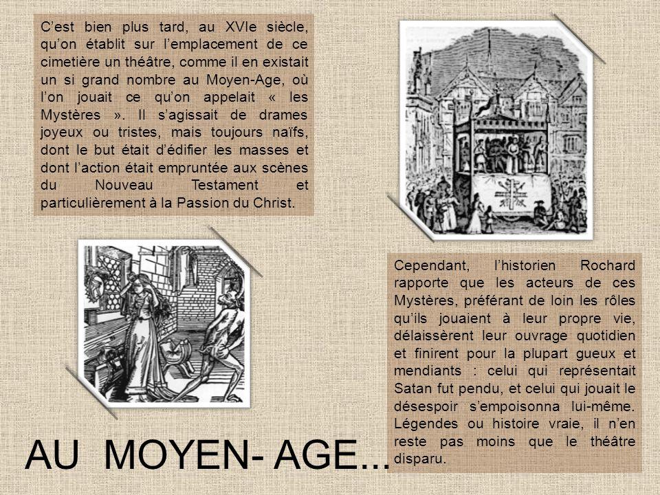AU MOYEN- AGE... Cependant, lhistorien Rochard rapporte que les acteurs de ces Mystères, préférant de loin les rôles quils jouaient à leur propre vie,