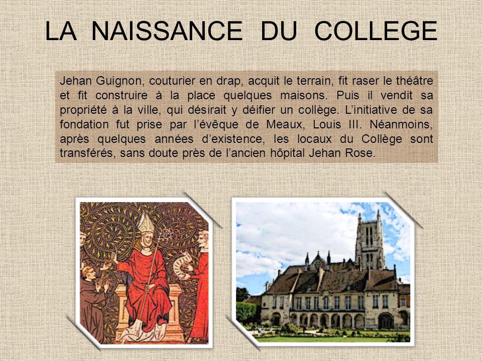 LA NAISSANCE DU COLLEGE Jehan Guignon, couturier en drap, acquit le terrain, fit raser le théâtre et fit construire à la place quelques maisons. Puis