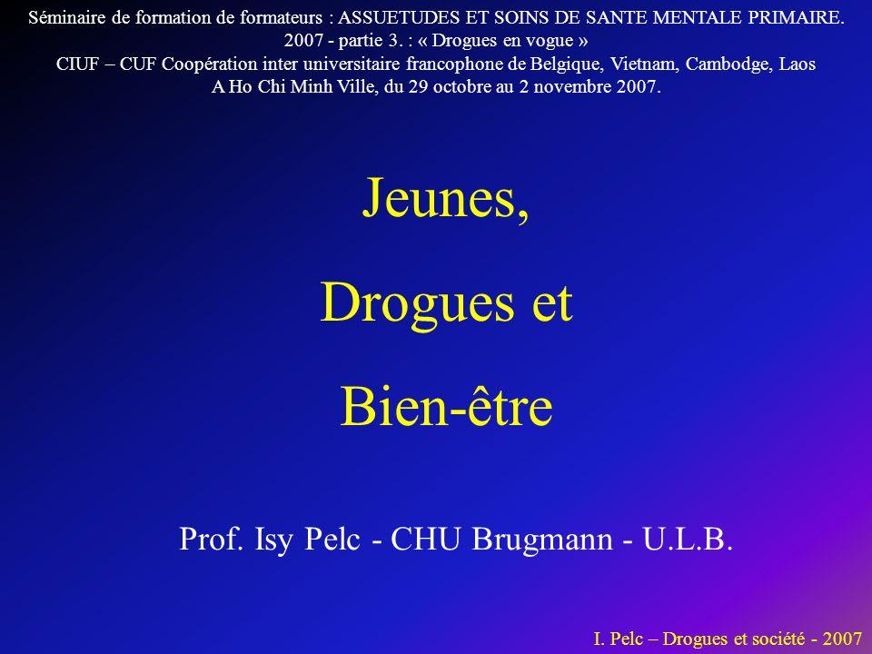 I.Pelc – Drogues et société - 2007 Prof. Isy Pelc - CHU Brugmann - U.L.B.
