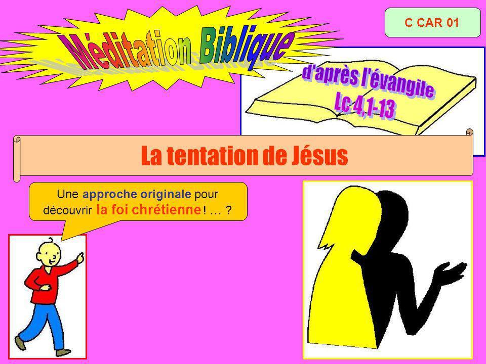 Une approche originale pour découvrir la foi chrétienne ! … ? La tentation de Jésus C CAR 01