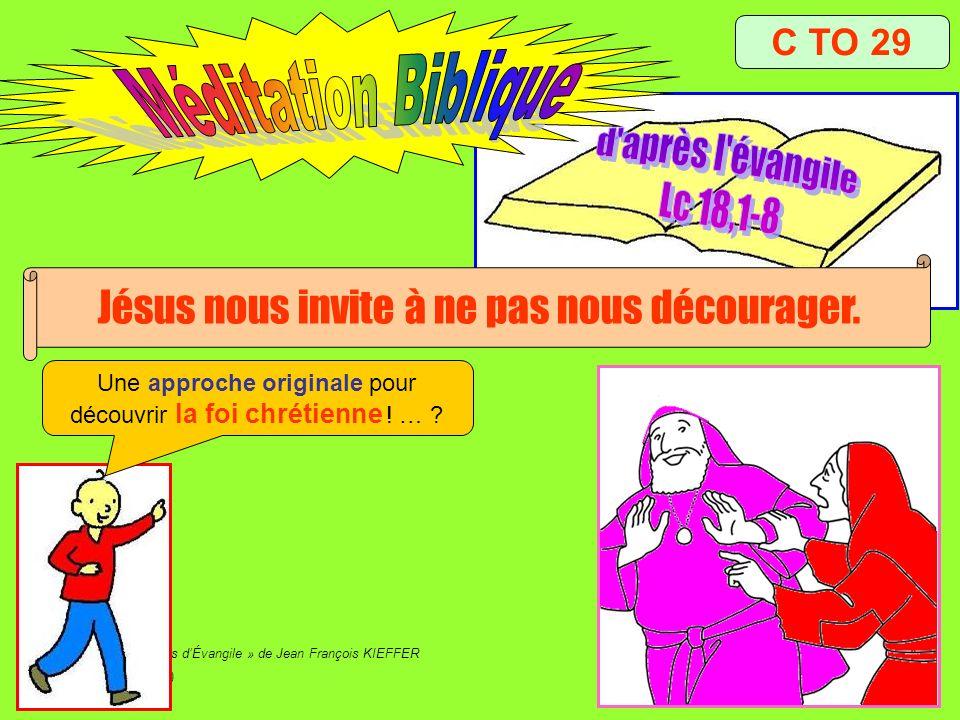 Extrait de « Mille images dÉvangile » de Jean François KIEFFER (Presse dÎle de France) C TO 29 Jésus nous invite à ne pas nous décourager. Une approch