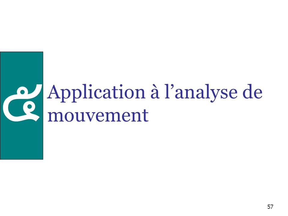 57 Application à lanalyse de mouvement