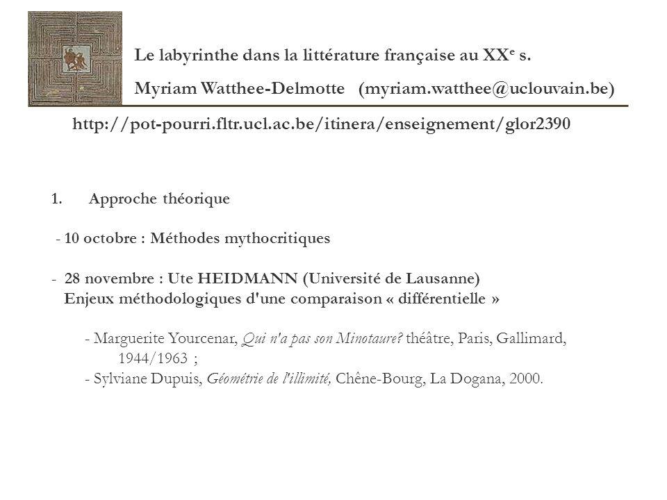 Le labyrinthe dans la littérature française au XX e s. Myriam Watthee-Delmotte (myriam.watthee@uclouvain.be) 1. Approche théorique - 10 octobre : Méth