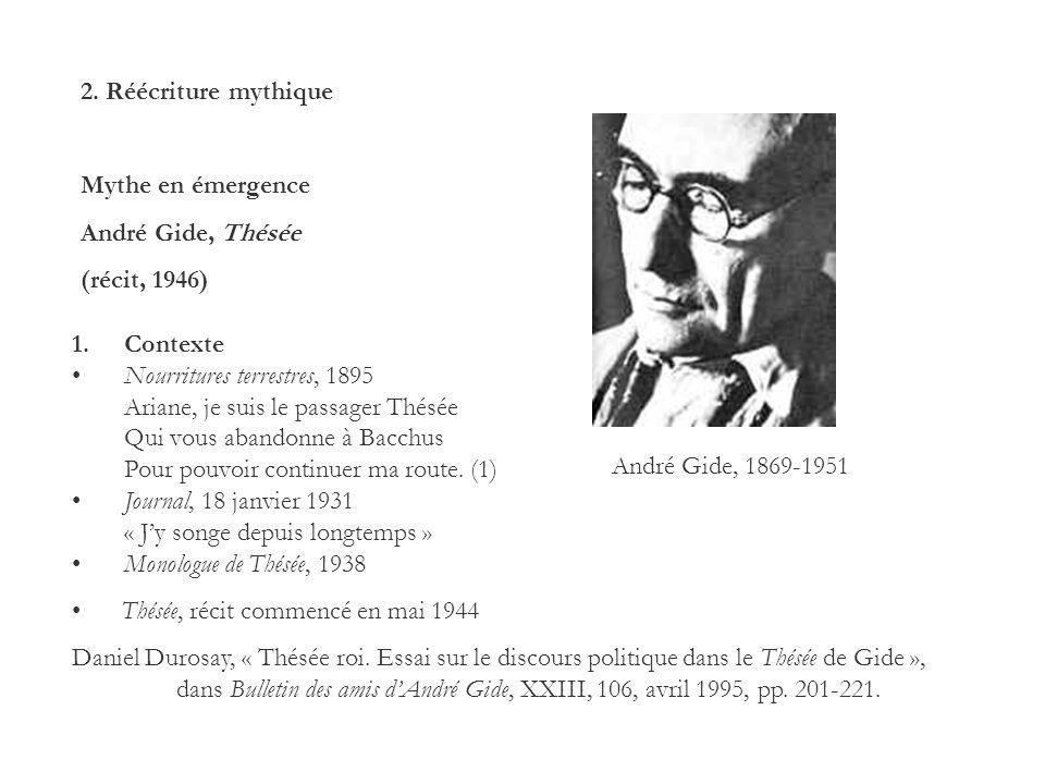 2. Réécriture mythique Mythe en émergence André Gide, Thésée (récit, 1946) André Gide, 1869-1951 1.Contexte Nourritures terrestres, 1895 Ariane, je su