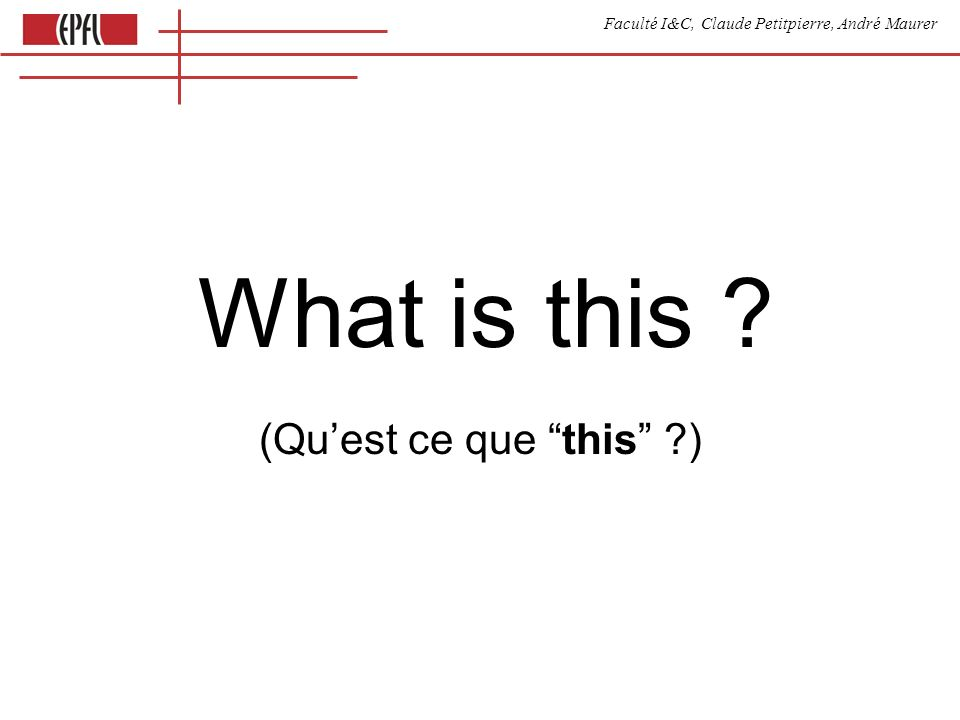 Faculté I&C, Claude Petitpierre, André Maurer What is this (Quest ce que this )