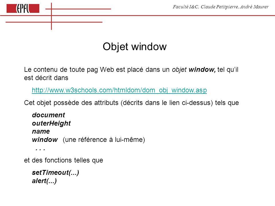 Faculté I&C, Claude Petitpierre, André Maurer Objet window Le contenu de toute pag Web est placé dans un objet window, tel quil est décrit dans http:/
