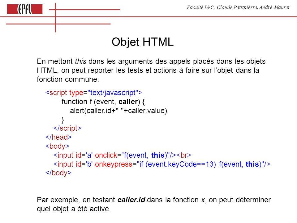 Faculté I&C, Claude Petitpierre, André Maurer Objet HTML En mettant this dans les arguments des appels placés dans les objets HTML, on peut reporter les tests et actions à faire sur lobjet dans la fonction commune.