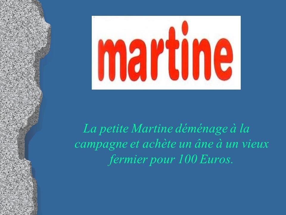 La petite Martine déménage à la campagne et achète un âne à un vieux fermier pour 100 Euros.