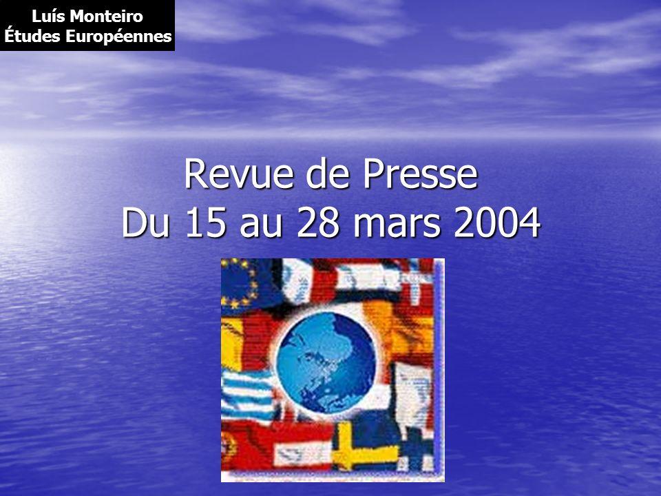 Revue de Presse Du 15 au 28 mars 2004 Luís Monteiro Études Européennes