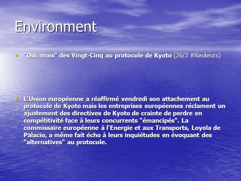 Environment Oui, mais des Vingt-Cinq au protocole de Kyoto (26/3 #Reuteurs) Oui, mais des Vingt-Cinq au protocole de Kyoto (26/3 #Reuteurs) L Union européenne a réaffirmé vendredi son attachement au protocole de Kyoto mais les entreprises européennes réclament un ajustement des directives de Kyoto de crainte de perdre en compétitivité face à leurs concurrents émancipés .