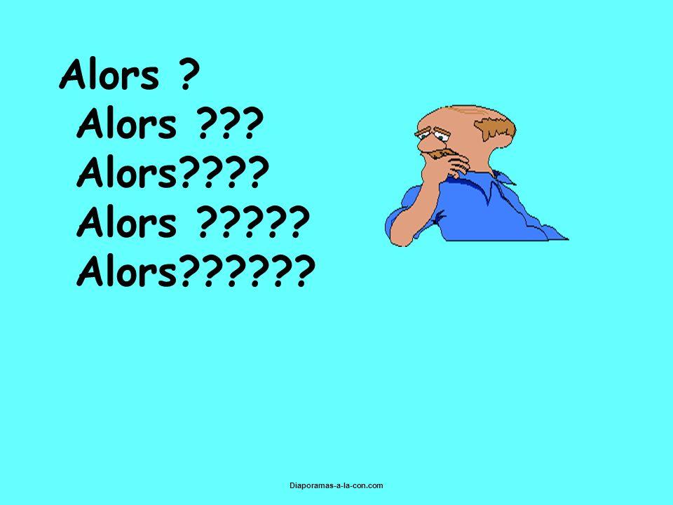Diaporamas-a-la-con.com Alors ? Alors ??? Alors???? Alors ????? Alors??????
