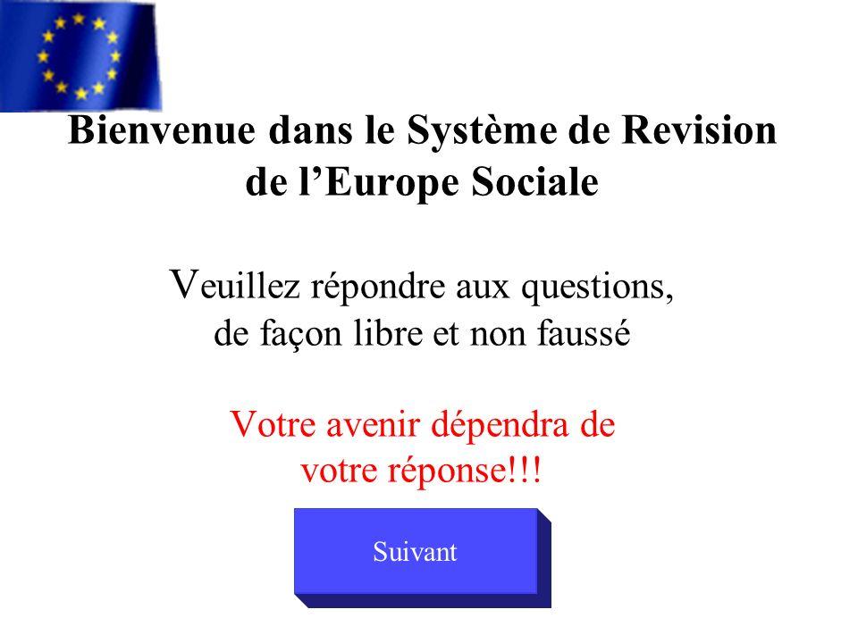 Bienvenue dans le Système de Revision de lEurope Sociale V euillez répondre aux questions, de façon libre et non faussé Votre avenir dépendra de votre réponse!!.
