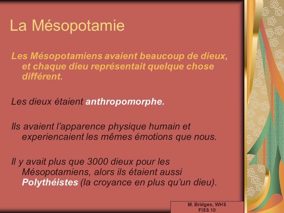 Les Mésopotamiens avaient beaucoup de dieux, et chaque dieu représentait quelque chose différent. Les dieux étaient anthropomorphe. Ils avaient lappar