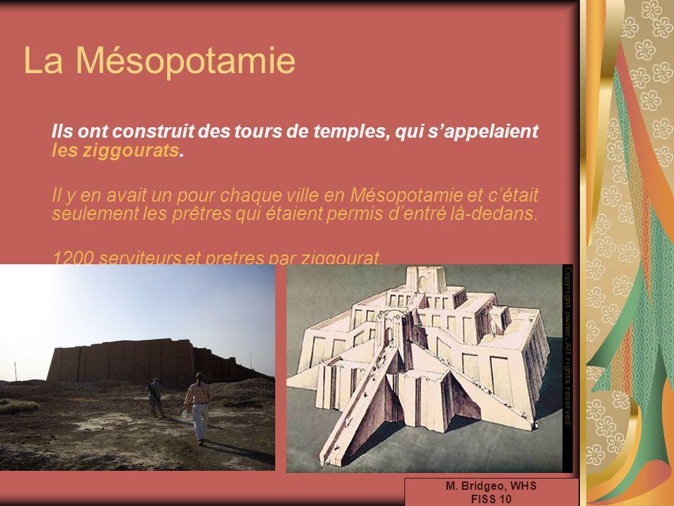 La Mésopotamie Ils ont construit des tours de temples, qui sappelaient les ziggourats. Il y en avait un pour chaque ville en Mésopotamie et cétait seu