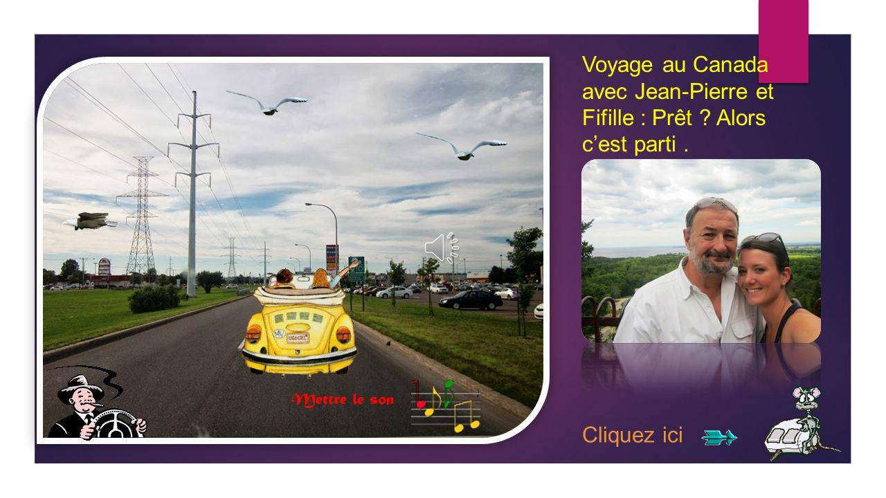 Voyage au Canada avec Jean-Pierre et Fifille : Prêt ? Alors cest parti. Cliquez ici Mettre le son