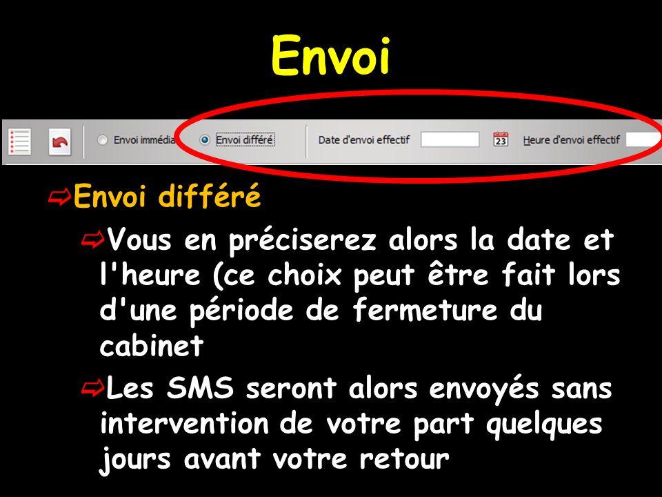 Envoi Envoi différé Vous en préciserez alors la date et l heure (ce choix peut être fait lors d une période de fermeture du cabinet Les SMS seront alors envoyés sans intervention de votre part quelques jours avant votre retour