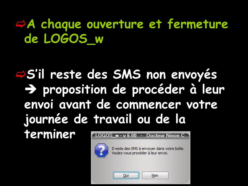 A chaque ouverture et fermeture de LOGOS_w Sil reste des SMS non envoyés proposition de procéder à leur envoi avant de commencer votre journée de trav