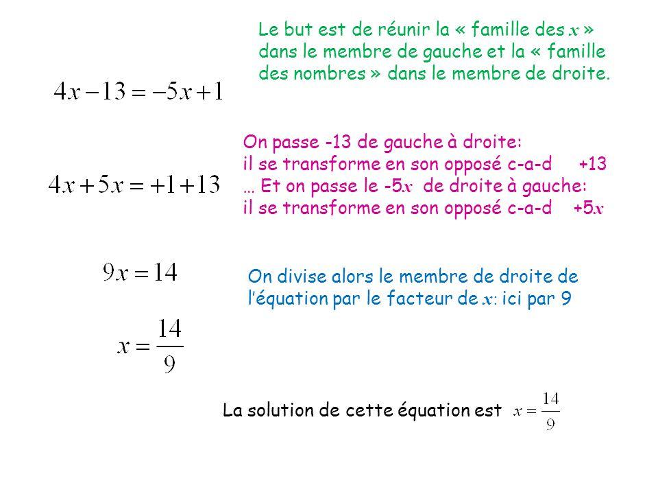 Le but est de réunir la « famille des x » dans le membre de gauche et la « famille des nombres » dans le membre de droite. La solution de cette équati