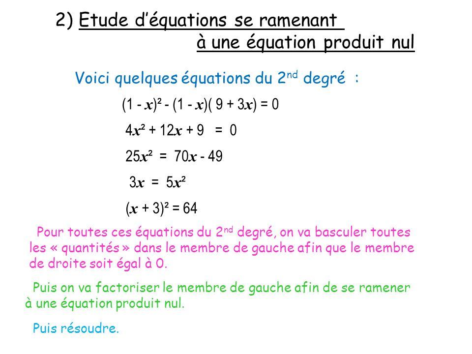 (1 - x )² - (1 - x )( 9 + 3 x ) = 0 (1 - x ) [ (1 - x ) - ( 9 + 3 x ) ] = 0 (1 - x )( -8 - 4 x ) = 0 Si A x B = 0 alors A = 0 ou B = 0 Soit 1 - x = 0 Soit -8 - 4 x = 0 - x = - 1 x = 1 - 4 x = 8 x = 8/-4 x = - 2 S = { 1 ; - 2 }