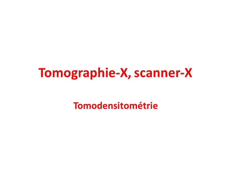 Tomographie-X, scanner-X Tomodensitométrie