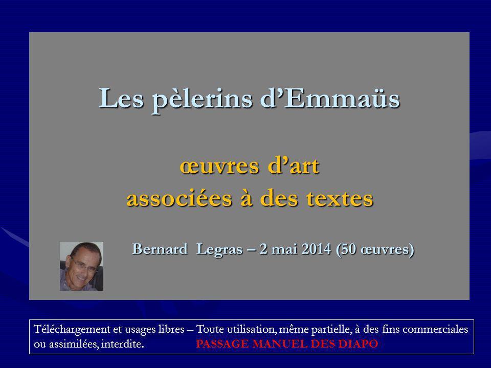 Les pèlerins dEmmaüs œuvres dart associées à des textes Bernard Legras – 2 mai 2014 (50 œuvres) Les pèlerins dEmmaüs œuvres dart associées à des texte