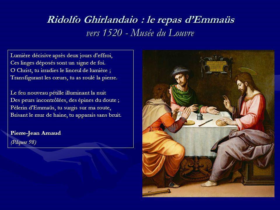Ridolfo Ghirlandaio : le repas dEmmaüs vers 1520 - Musée du Louvre Lumière décisive après deux jours d effroi, Ces linges déposés sont un signe de foi.