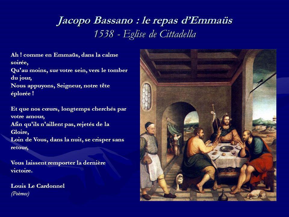Jacopo Bassano : le repas dEmmaüs 1538 - Eglise de Cittadella Ah ! comme en Emmaüs, dans la calme soirée, Qu'au moins, sur votre sein, vers le tomber