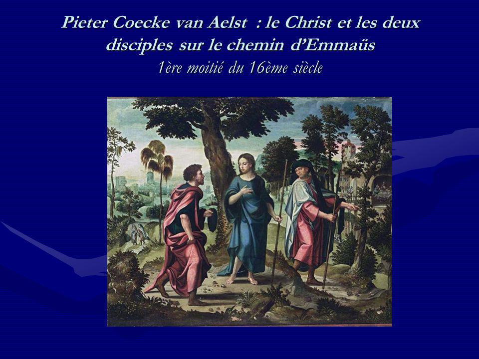 Pieter Coecke van Aelst : le Christ et les deux disciples sur le chemin dEmmaüs 1ère moitié du 16ème siècle