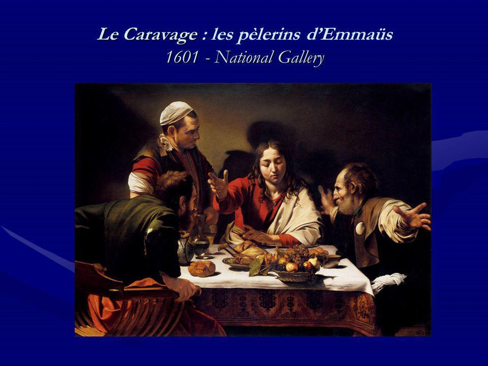 Le Caravage 1601 - National Gallery Le Caravage : les pèlerins dEmmaüs 1601 - National Gallery