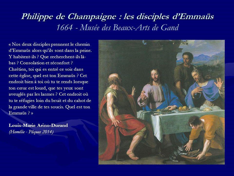 Philippe de Champaigne : les disciples dEmmaüs Philippe de Champaigne : les disciples dEmmaüs 1664 - Musée des Beaux-Arts de Gand « Nos deux disciples prennent le chemin dEmmaüs alors quils sont dans la peine.