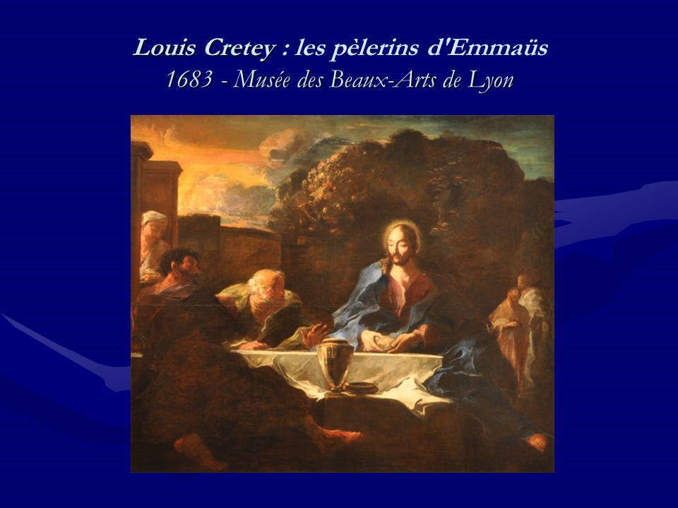 Louis Cretey 1683 - Musée des Beaux-Arts de Lyon Louis Cretey : les pèlerins d'Emmaüs 1683 - Musée des Beaux-Arts de Lyon