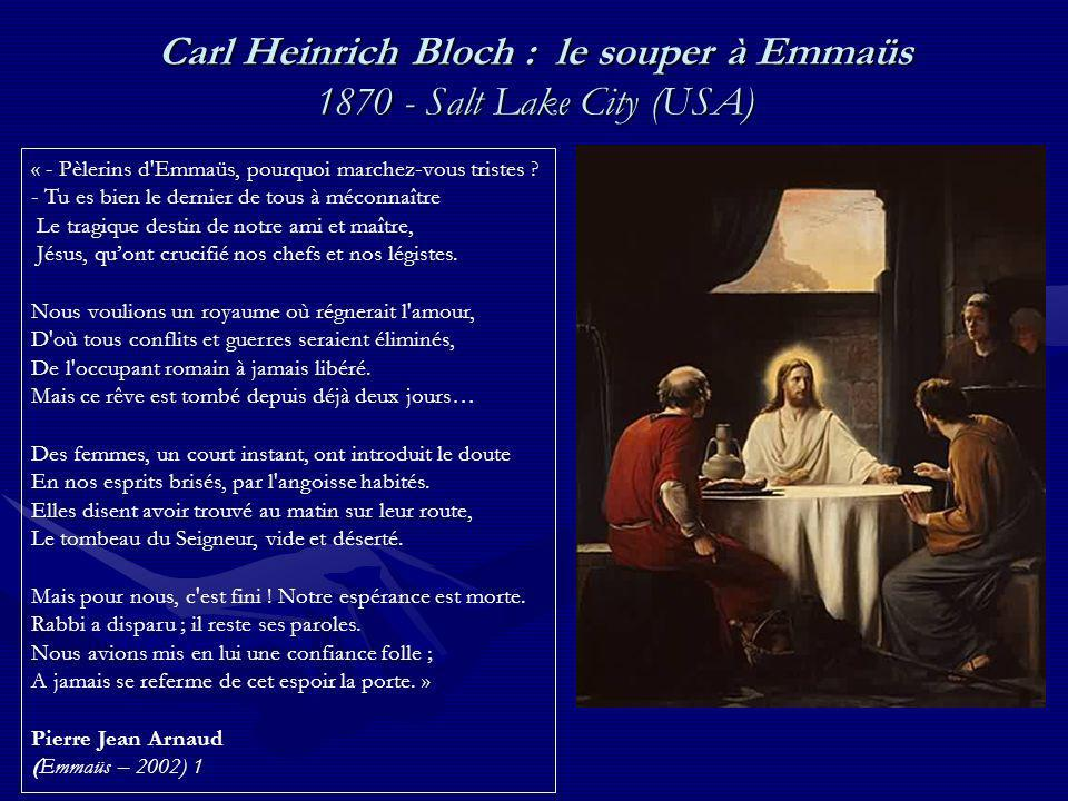 Carl Heinrich Bloch : le souper à Emmaüs 1870 - Salt Lake City (USA) « - Pèlerins d'Emmaüs, pourquoi marchez-vous tristes ? - Tu es bien le dernier de