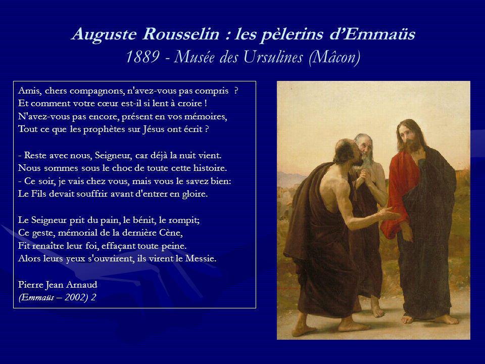 Auguste Rousselin : les pèlerins dEmmaüs 1889 - Musée des Ursulines (Mâcon) Amis, chers compagnons, n'avez-vous pas compris ? Et comment votre cœur es