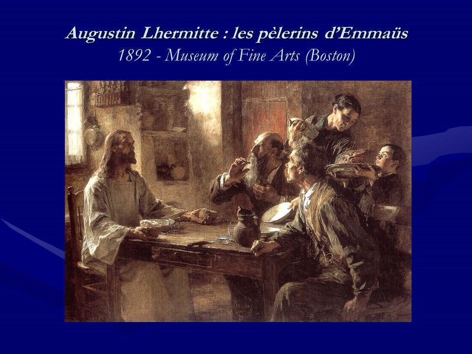 Augustin Lhermitte : les pèlerins dEmmaüs Augustin Lhermitte : les pèlerins dEmmaüs 1892 - Museum of Fine Arts (Boston)