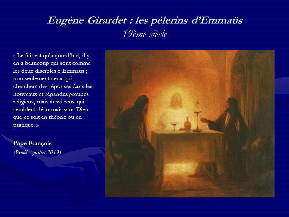 Eugène Girardet : Eugène Girardet : les pèlerins dEmmaüs 19ème siècle « Le fait est quaujourdhui, il y en a beaucoup qui sont comme les deux disciples