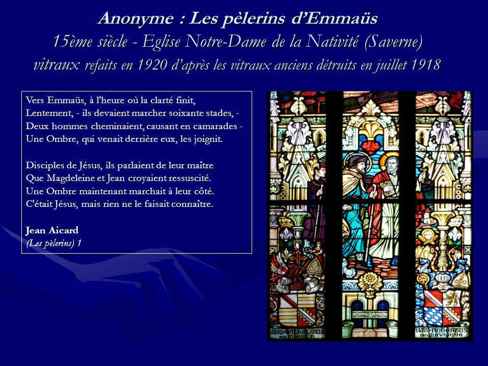 Arnaud de Moles : le souper à Emmaüs vers 1505 - Cathédrale Sainte-Marie dAuch Cétait alors en eux comme un flot de chaleur, Le doux rayonnement dune intime lumière ; Ils ne comprenaient plus leur détresse première Ni pourquoi le chemin leur devenait meilleur.
