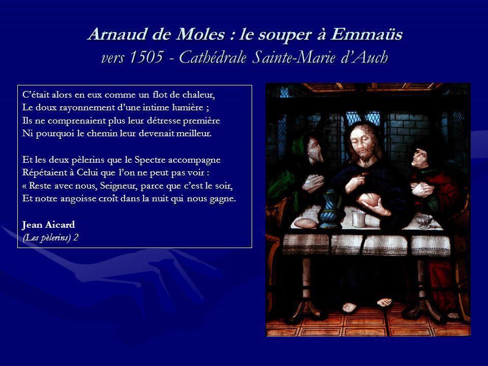 Arnaud de Moles : le souper à Emmaüs vers 1505 - Cathédrale Sainte-Marie dAuch Cétait alors en eux comme un flot de chaleur, Le doux rayonnement dune