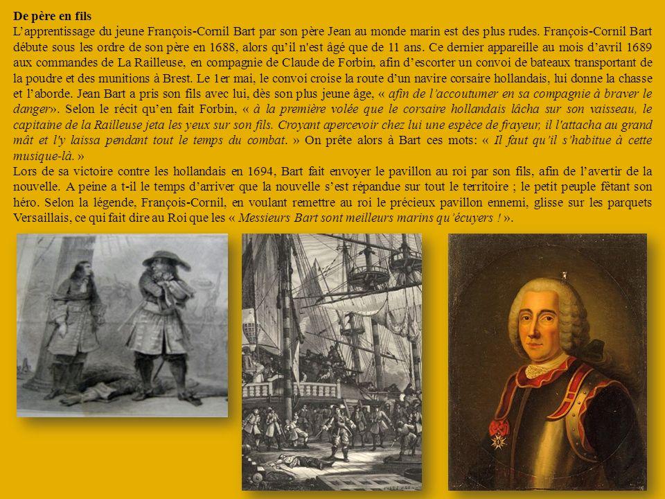De père en fils Lapprentissage du jeune François-Cornil Bart par son père Jean au monde marin est des plus rudes. François-Cornil Bart débute sous les