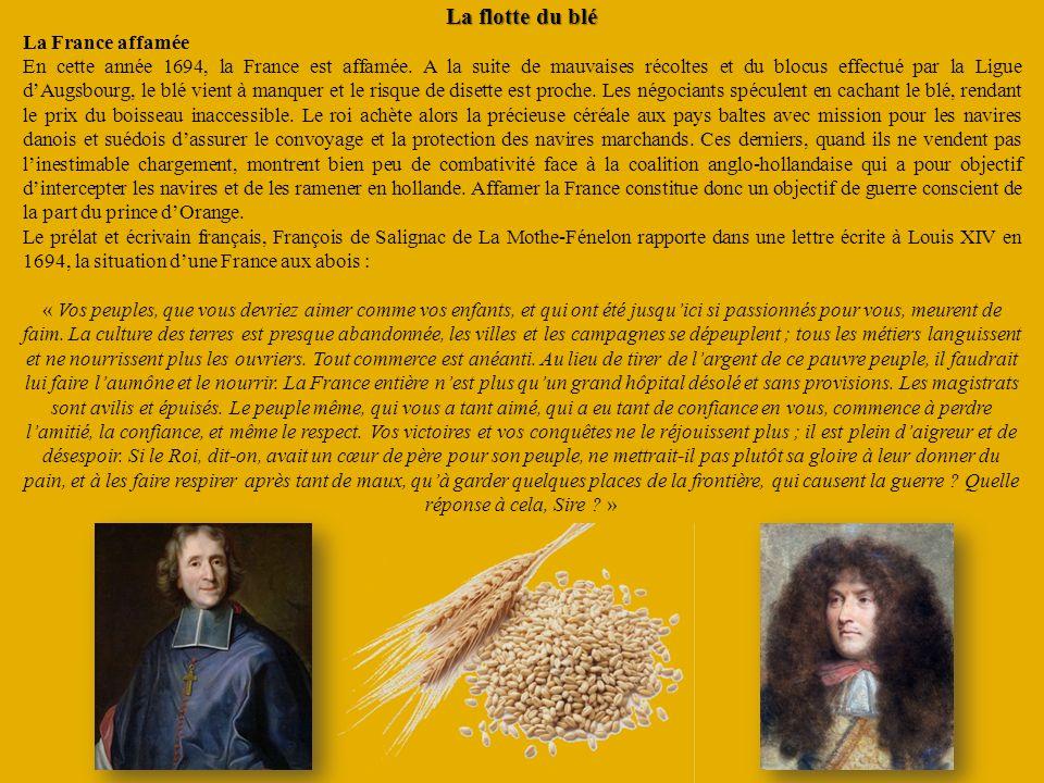 La flotte du blé La France affamée En cette année 1694, la France est affamée. A la suite de mauvaises récoltes et du blocus effectué par la Ligue dAu
