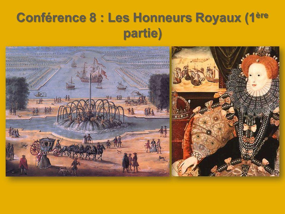 Conférence 8 : Les Honneurs Royaux (1 ère partie)