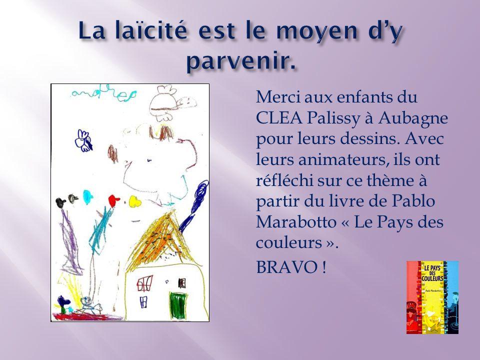 Merci aux enfants du CLEA Palissy à Aubagne pour leurs dessins. Avec leurs animateurs, ils ont réfléchi sur ce thème à partir du livre de Pablo Marabo