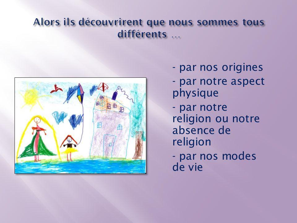 - par nos origines - par notre aspect physique - par notre religion ou notre absence de religion - par nos modes de vie