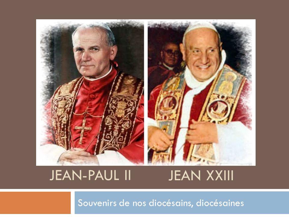 JEAN-PAUL II Souvenirs de nos diocésains, diocésaines JEAN XXIII