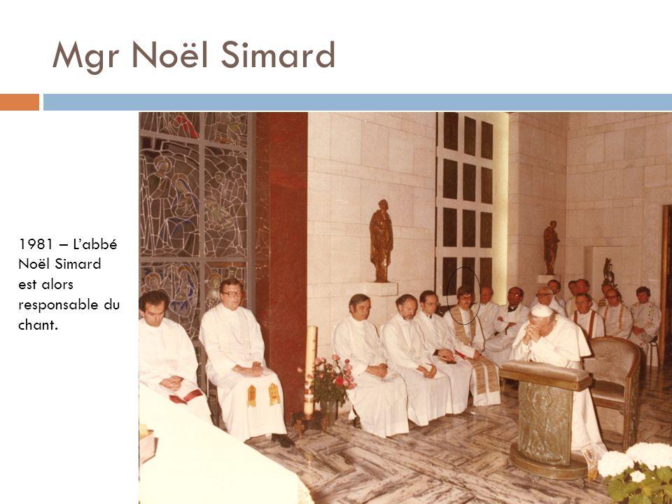 Mgr Noël Simard 1981 – Labbé Noël Simard est alors responsable du chant.